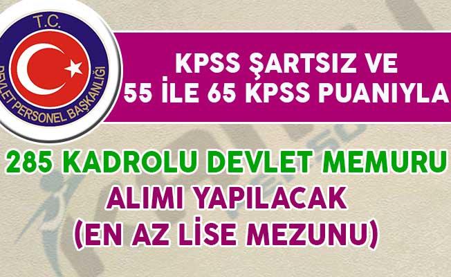 KPSS Şartsız, 55 ve 65 KPSS Puanıyla 285 Kadrolu Devlet Memuru Alım İlanı