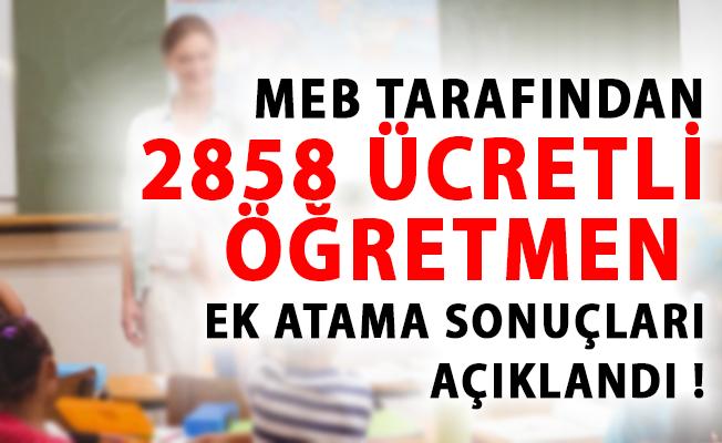 MEB 2858 Ücretli Öğretmen Ek Atama Sonuçlarını Açıklandı!