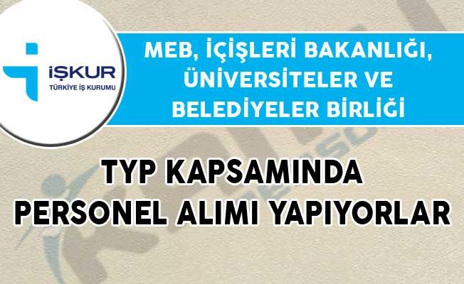 MEB, İçişleri Bakanlığı, Üniversiteler ve Belediyeler Birliği Bünyesine TYP Kapsamında Personel Alımları Yapılıyor!