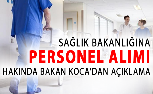 Sağlık Bakanlığına Personel Alımı Hakkında Bakan Koca'dan Yeni Açıklama