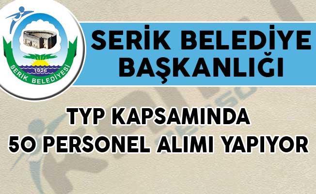 Serik Belediye Başkanlığı TYP Kapsamında 50 Personel Alımı Yapıyor!