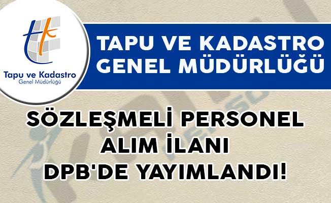 Tapu ve Kadastro Genel Müdürlüğü Sözleşmeli Personel Alım İlanı DPB'de Yayımlandı!