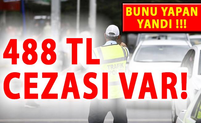 Trafikte Bunu Yapan Yandı! 488 TL Cezası Var!