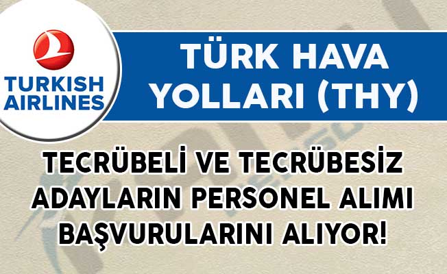 Türk Hava Yolları (THY) Tecrübeli ve Tecrübesiz Adayların Personel Alımı Başvurularını Alıyor!