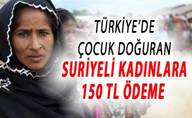 Türkiye'de Doğum Yapan Suriyeli Kadınlara 150 TL Çocuk Desteği Verilecek