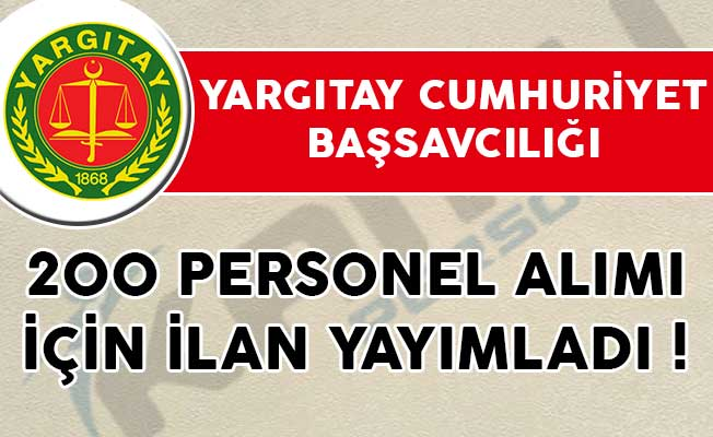 Yargıtay Cumhuriyet Başsavcılığı 200 Personel Alımı İçin İlan Yayımladı!