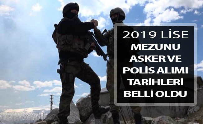 2019 Yılı Lise Mezunu Asker ve Polis Alımı Tarihleri Netleşti