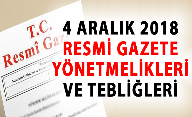 4 Aralık 2018 Resmi Gazete Yönetmelikler, Tebliğler ve Anayasa Mahkemesi Kararları