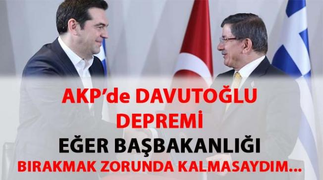 AKP'de Davutoğlu depremi- Başbakanlığı bırakmak zorunda kalmasaydım...