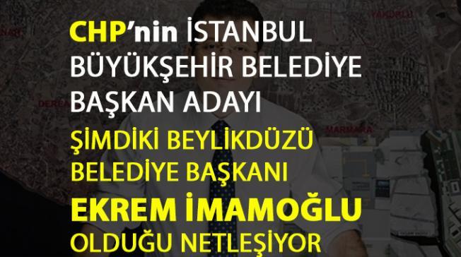 CHP İstanbul Belediye Başkan Adayı Ekrem İmamoğlu olduğu netleşiyor