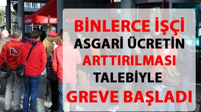 Asgari ücret arttırılması talebiyle binlerce işçi greve başladı