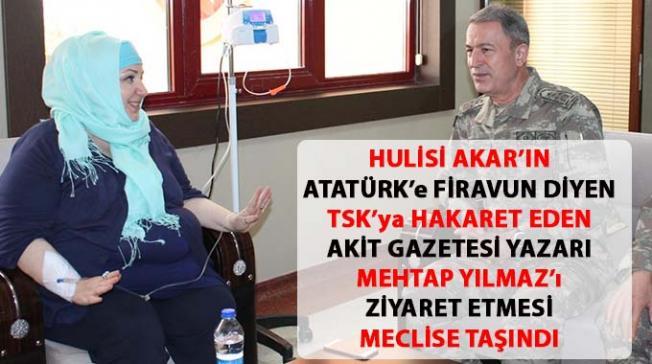 Hulisi Akar'ın, Atatürk'e Firavun diyen Mehtap Yılmaz'ı ziyaret etmesi tepki çekti