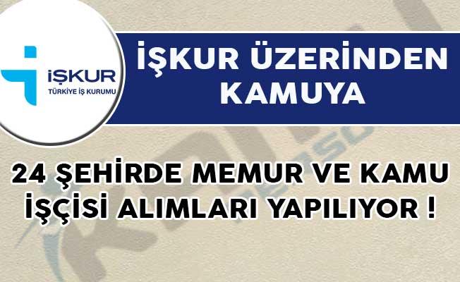 İŞKUR Üzerinden Kamuya 24 Şehirde Memur ve Kamu İşçisi Alımları Yapılıyor!