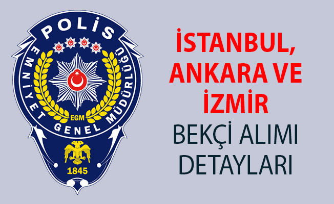 İstanbul, Ankara ve İzmir Bekçi Alımları 2018! 2019 Yılında Ne Kadar Bekçi Alımı Yapılacak?
