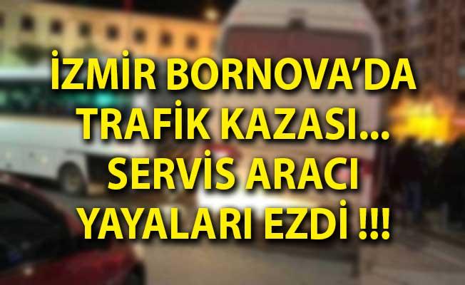 İzmir Bornova Trafik Kazası! Servis Aracı Yayaları Ezdi