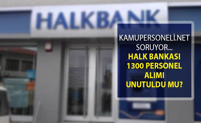 Kamupersoneli.net Soruyor! Halk Bankası 1300 Personel Alımı Unutuldu Mu?