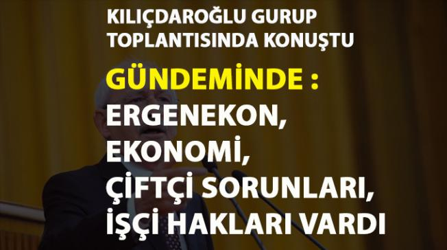 Kılıçdaroğlu, Gurup toplantısında konuştu
