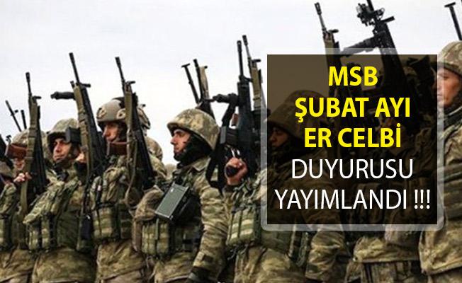 Milli Savunma Bakanlığı (MSB) Şubat 2019 Er Celp Duyurusu Yayımlandı!