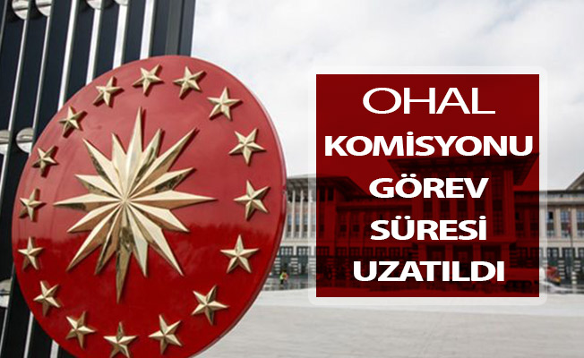 OHAL İnceleme Komisyonu Görev Süresi Uzatıldı