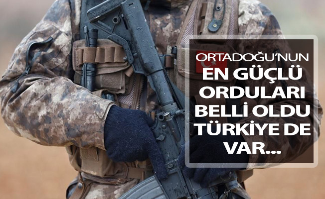 Ortadoğu'nun En Güçlü Orduları Belli Oldu ! Bakın Türkiye Kaçıncı Sırada