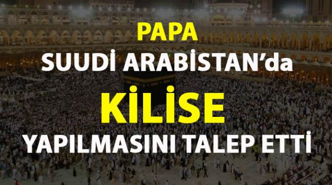 Papa, Suudi Arabistan'da kilise inşa edilmesini istedi