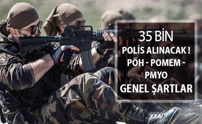 Polis Akademisi EGM 35 Bin Polis Alımı Yapacak ! PÖH - POMEM - PMYO (İşte Genel Şartlar)