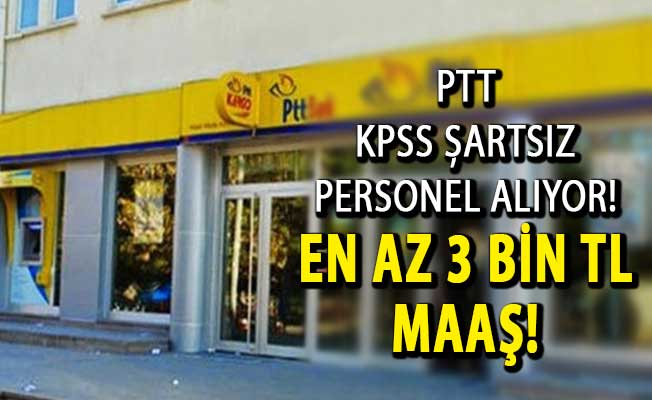 PTT En Az 3 Bin TL Maaşla KPSS Şartsız Personel Alımı Yapıyor !