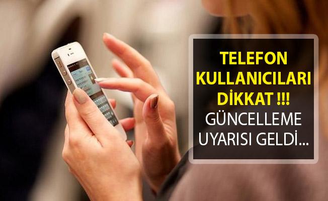 Telefon Kullanıcıları Dikkat! Son Dakika Güncelleme Uyarısı Geldi
