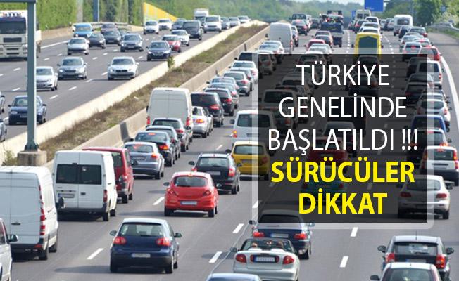 Türkiye Genelinde Başlatıldı! Sürücüler Dikkat