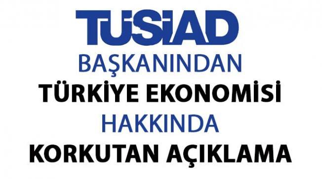 TÜSİAD Başkanı Erol Bilecik'in herkesi korkutan ekonomi açıklaması
