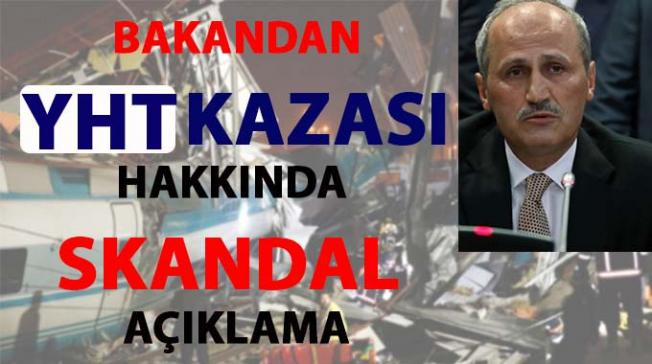 Ulaştırma Bakanı, YHT kazası hakkında skandal açıklama yaptı