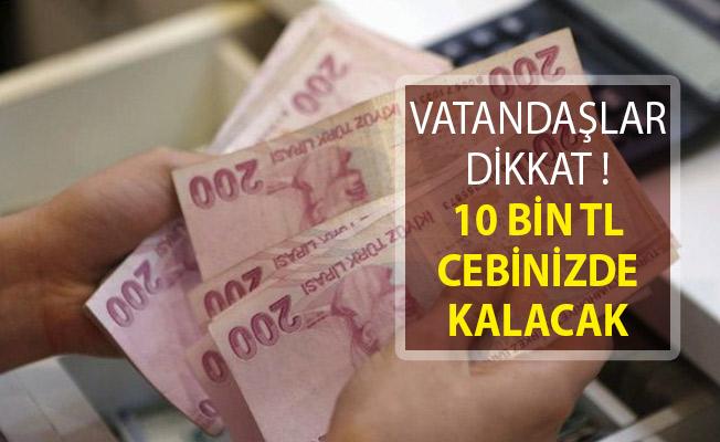 Vatandaşlar Dikkat! 10 Bin TL Cebinize Kalacak