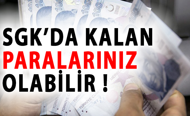 Vatandaşlar Dikkat! SGK'da Kalan Paralarınız Olabilir Almayı Unutmayın