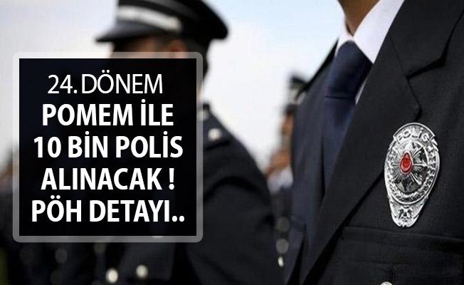 24. Dönem POMEM Kapsamında 10 Bin Polis Alımı Yapılacak ! PÖH Alımı Yapılacak Mı?