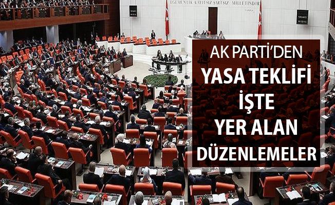 AK Parti'den Yasa Teklifi ! İşte Yer Alan Düzenlemeler