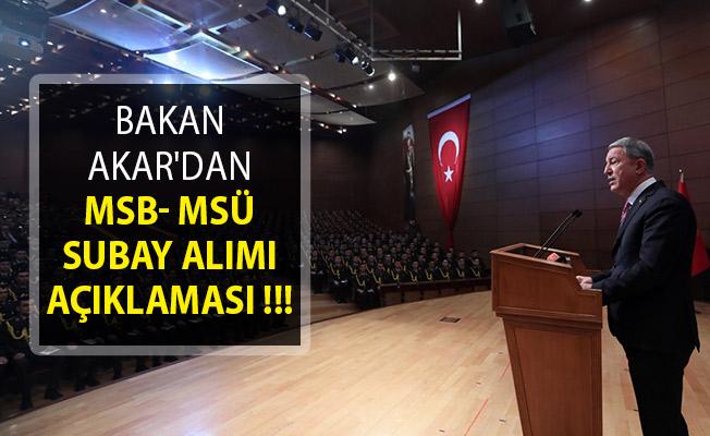 Bakan Akar'dan MSB- MSÜ Subay Alımı Açıklaması!