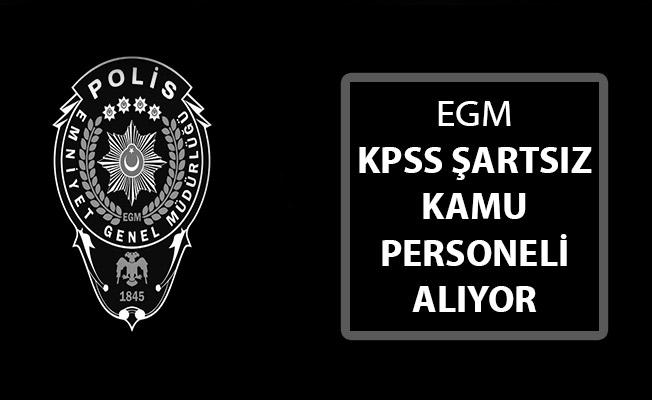 Emniyet Genel Müdürlüğünden (EGM) Yeni İlan: KPSS Şartsız Sözleşmeli Kamu Personeli Alımı Yapılıyor
