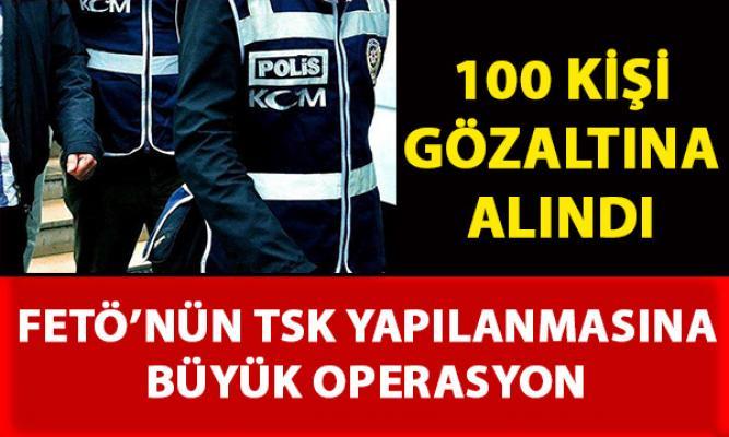 FETÖ'nün TSK yapılanmasına yönelik yapılan operasyonlarda 100 kişi gözaltına alındı