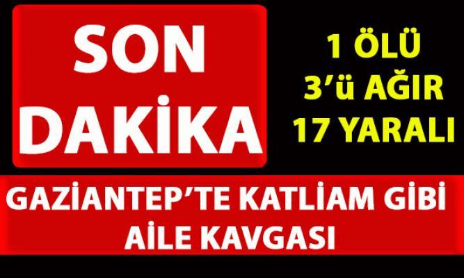 Gaziantep'te aile arasında çıkan silahlı kavgada 1 ölü, 3'ü ağır 17 yaralı