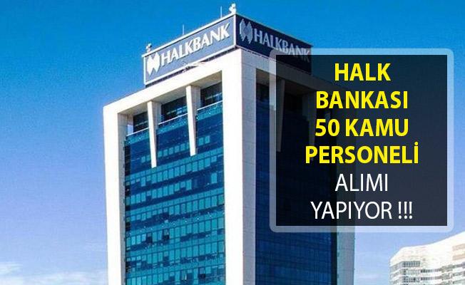Halk Bankası 50 Kamu Personeli Alımı Yapıyor!