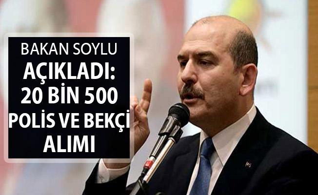 İçişleri Bakanı Soylu Açıkladı: 20 Bin 500 Bekçi ve Polis Alımı Yapılacak