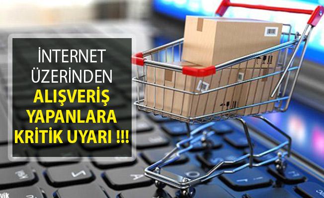 İnternet Üzerinden Alışveriş Yapanlara Kritik Uyarı!