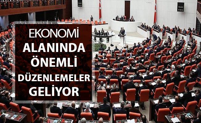 Kanun Teklifi Kabul Edildi ! Ekonomi Alanına Çok Önemli Düzenlemeler Geliyor