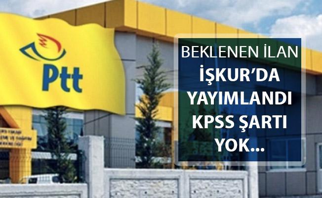 PTT'nin Beklenen İlanı İŞKUR'da Yayımlandı: KPSS Şartsız Personel Alınıyor