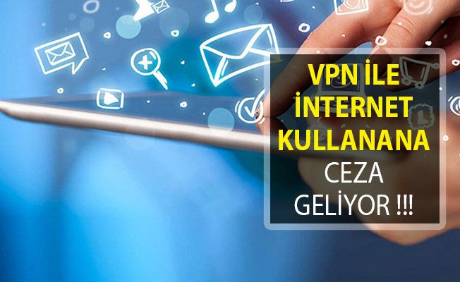 VPN İle İnternet Kullananlara Ceza Geliyor!