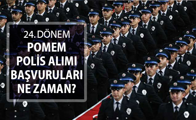 24. Dönem POMEM Polis Alımı Başvuru Tarihleri Ne Zaman Açıklanacak?