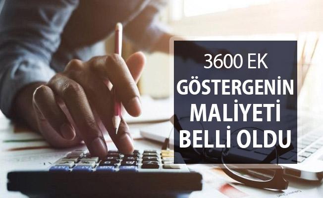 3600 Ek Göstergenin Maliyeti Belli Oldu