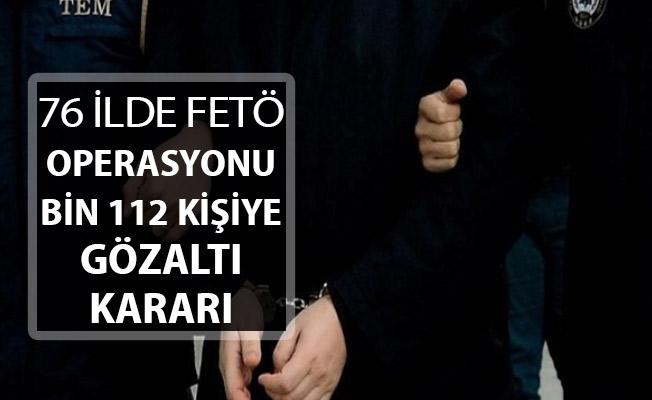 76 İle Büyük FETÖ Operasyonu: 1112 Şüpheliye Gözaltı