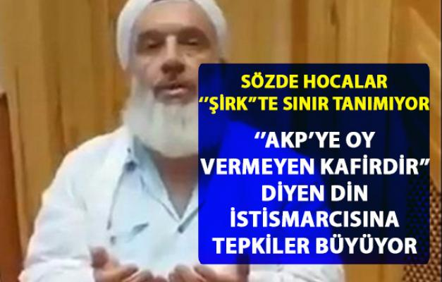 AKP'ye oy isteyen sözde hoca, 'AKP'ye oy vermeyen kafirdir' dedi
