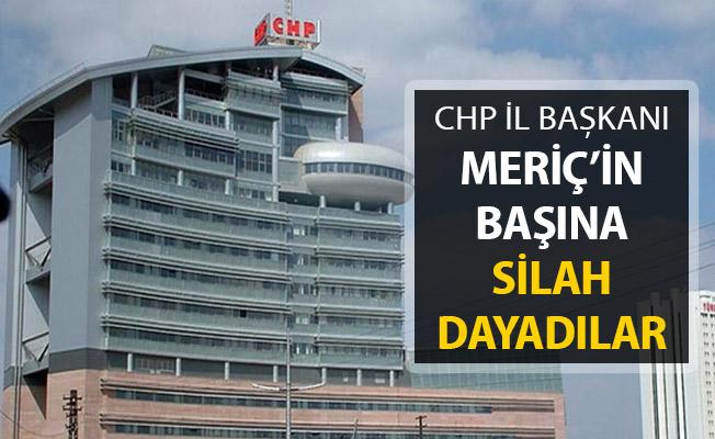 CHP İl Başkanının Kafasına Silah Dayadılar